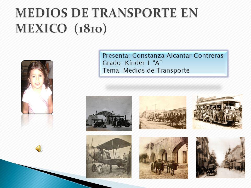 Presenta: Constanza Alcantar Contreras Grado: Kínder 1 A Tema: Medios de Transporte