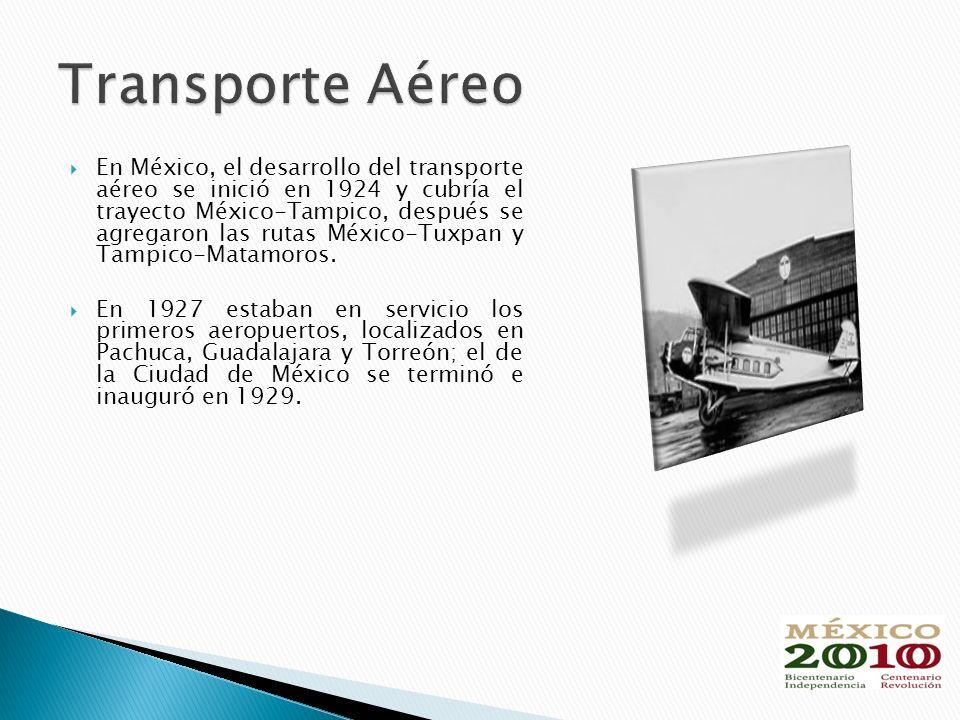 En México, el desarrollo del transporte aéreo se inició en 1924 y cubría el trayecto México-Tampico, después se agregaron las rutas México-Tuxpan y Tampico-Matamoros.