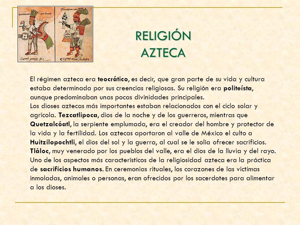 RELIGIÓN AZTECA El régimen azteca era teocrático, es decir, que gran parte de su vida y cultura estaba determinada por sus creencias religiosas. Su re