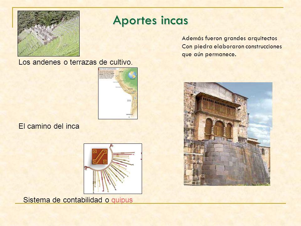 Aportes incas Además fueron grandes arquitectos Con piedra elaboraron construcciones que aún permanece. Los andenes o terrazas de cultivo. El camino d