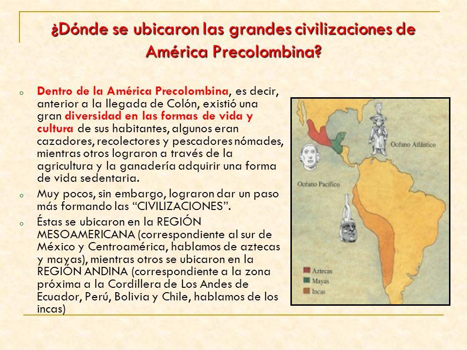 ¿Dónde se ubicaron las grandes civilizaciones de América Precolombina? o Dentro de la América Precolombina, es decir, anterior a la llegada de Colón,