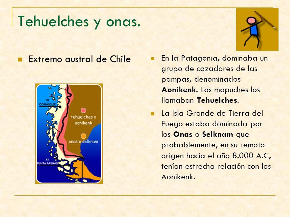 Tehuelches y onas. Extremo austral de Chile En la Patagonia, dominaba un grupo de cazadores de las pampas, denominados Aonikenk. Los mapuches los llam