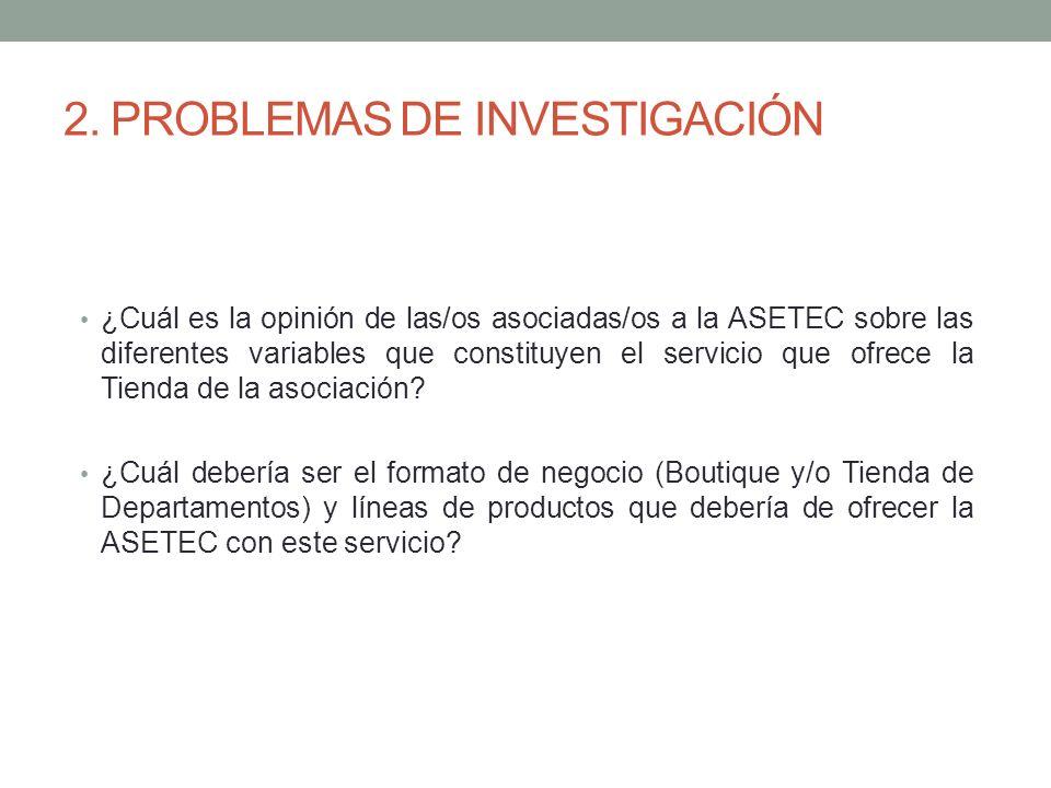 2. PROBLEMAS DE INVESTIGACIÓN ¿Cuál es la opinión de las/os asociadas/os a la ASETEC sobre las diferentes variables que constituyen el servicio que of