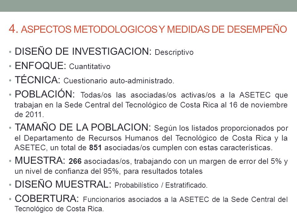 4. ASPECTOS METODOLOGICOS Y MEDIDAS DE DESEMPEÑO DISEÑO DE INVESTIGACION: Descriptivo ENFOQUE: Cuantitativo TÉCNICA: Cuestionario auto-administrado. P