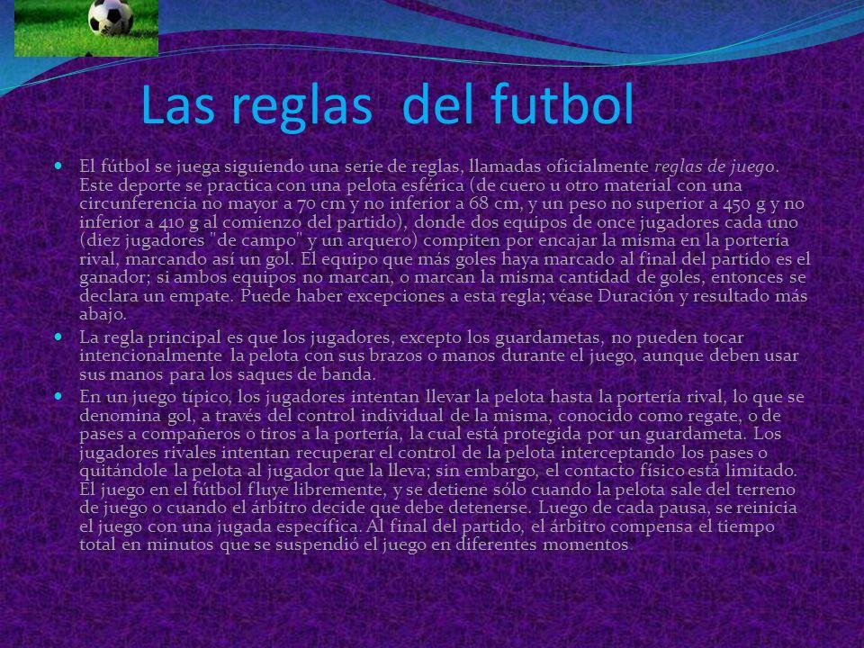 Las reglas del futbol El fútbol se juega siguiendo una serie de reglas, llamadas oficialmente reglas de juego.