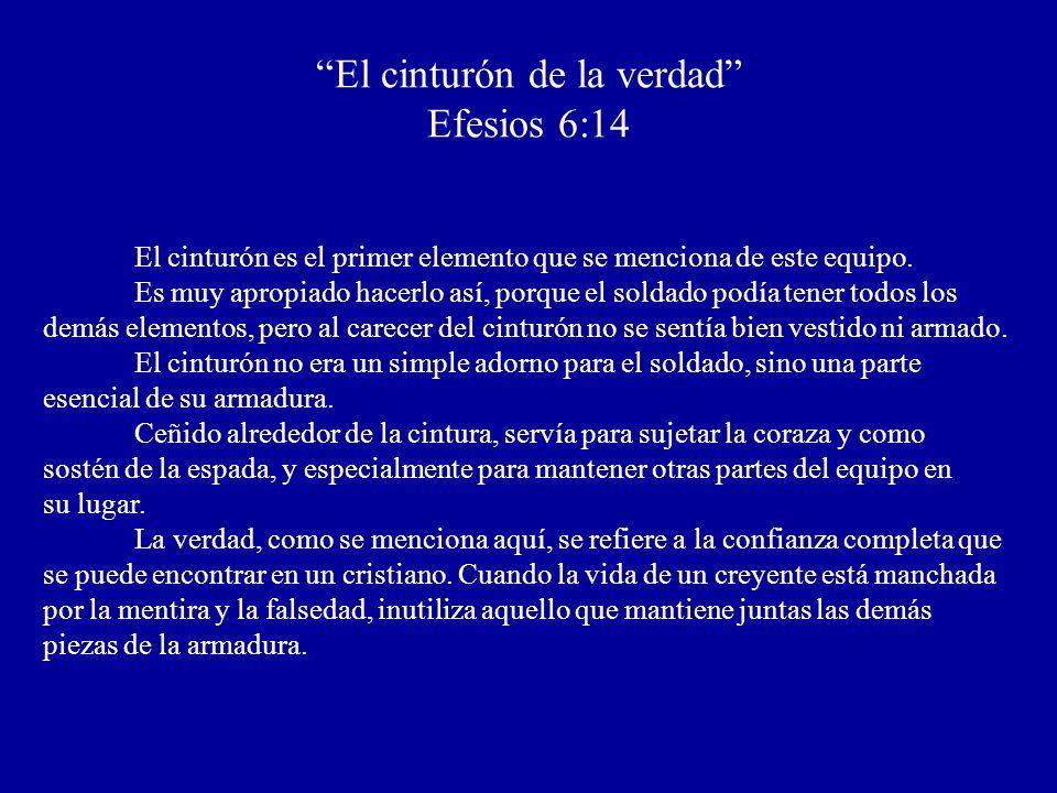 El cinturón de la verdad Efesios 6:14 El cinturón es el primer elemento que se menciona de este equipo. Es muy apropiado hacerlo así, porque el soldad
