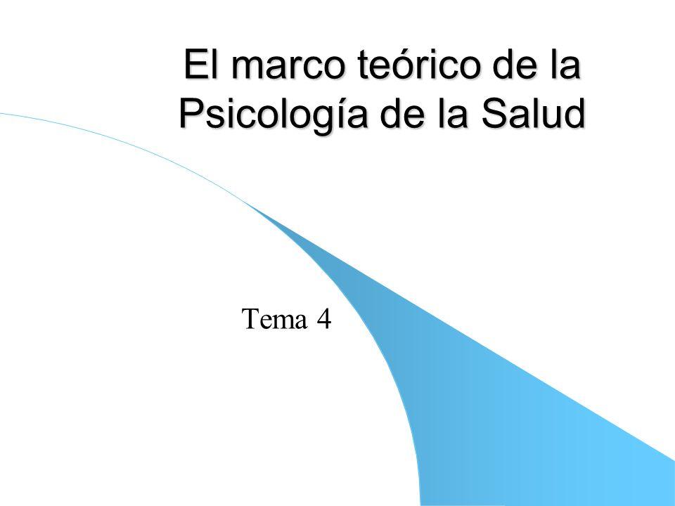 El marco teórico de la Psicología de la Salud Tema 4
