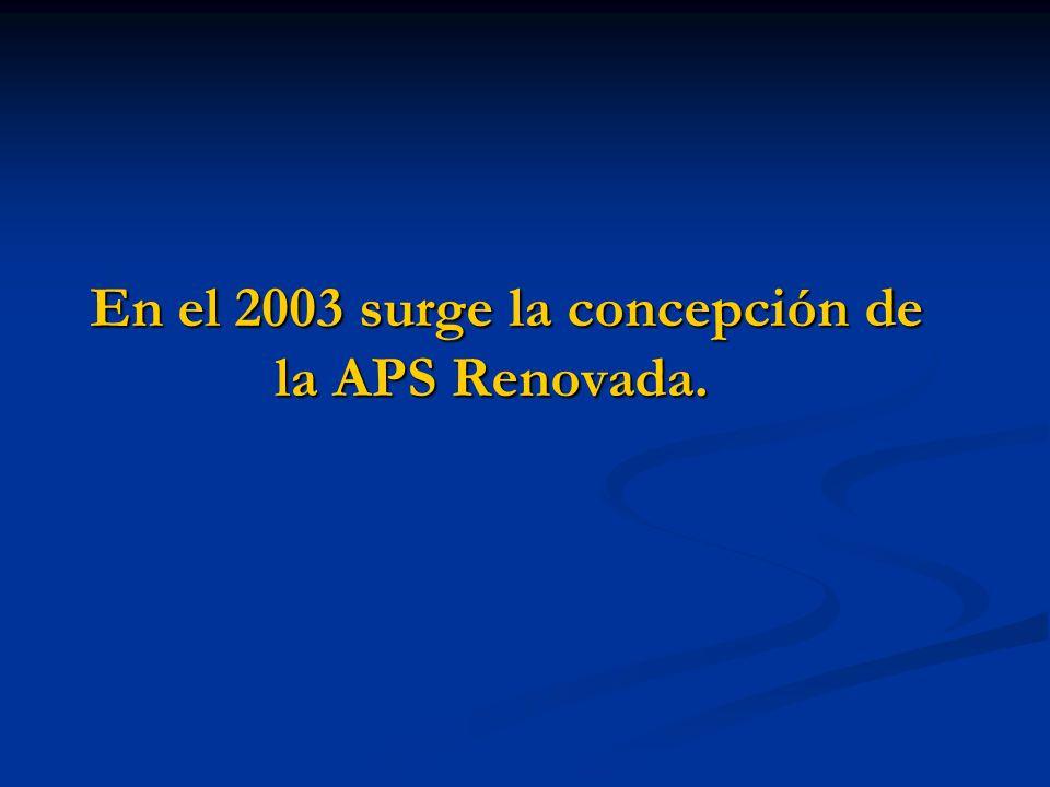 En el 2003 surge la concepción de la APS Renovada. En el 2003 surge la concepción de la APS Renovada.