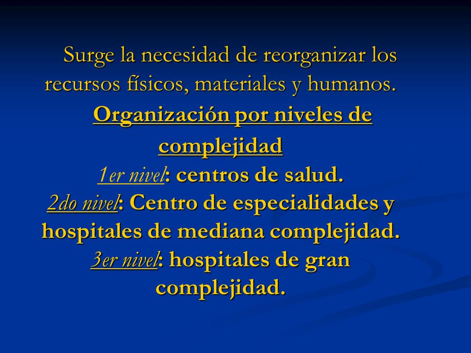 Surge la necesidad de reorganizar los recursos físicos, materiales y humanos. Organización por niveles de complejidad : centros de salud. 2do nivel: C