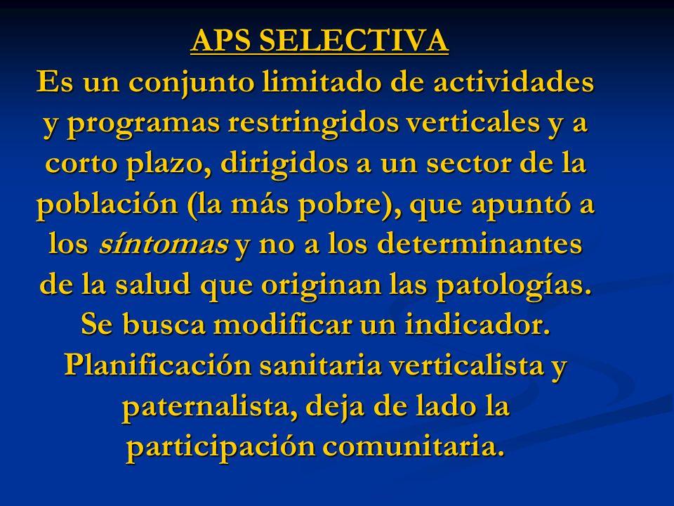APS SELECTIVA Es un conjunto limitado de actividades y programas restringidos verticales y a corto plazo, dirigidos a un sector de la población (la má