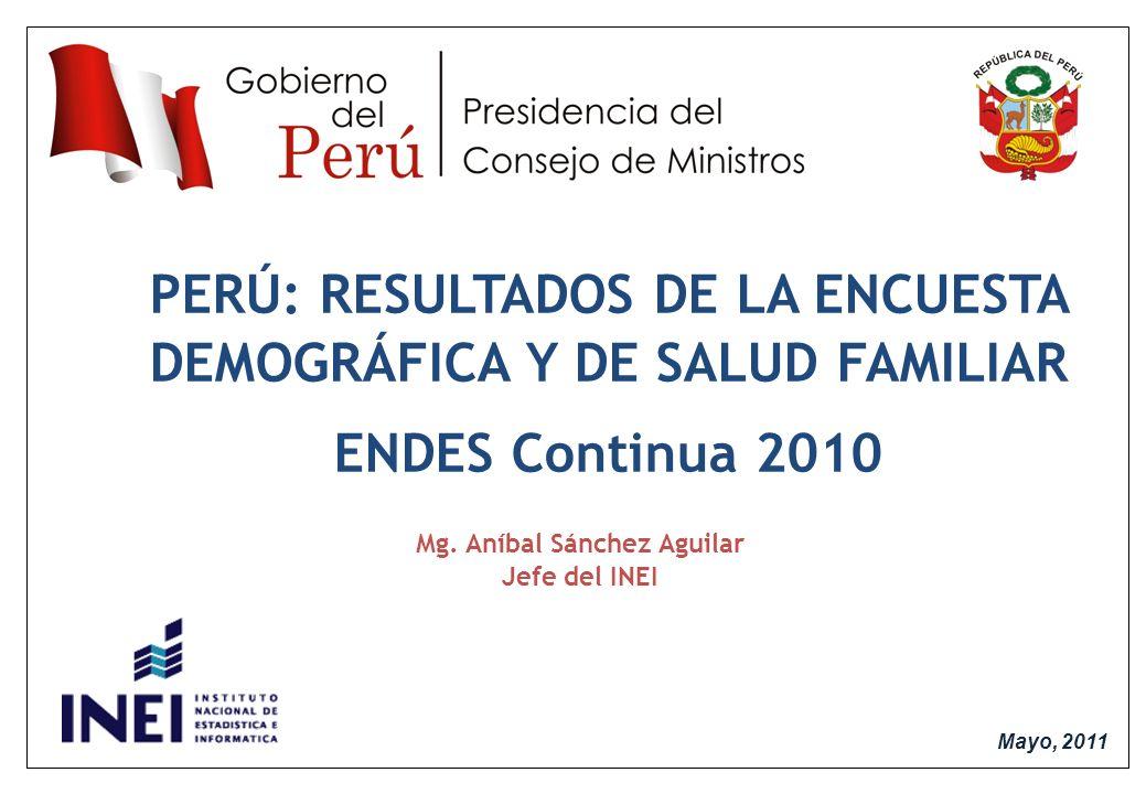 1 1 RESULTADOS DE LA ENCUESTA DEMOGRÁFICA Y DE SALUD FAMILIAR ENDES 2007 - 2008 Mayo, 2011 PERÚ: RESULTADOS DE LA ENCUESTA DEMOGRÁFICA Y DE SALUD FAMILIAR ENDES Continua 2010 Mg.