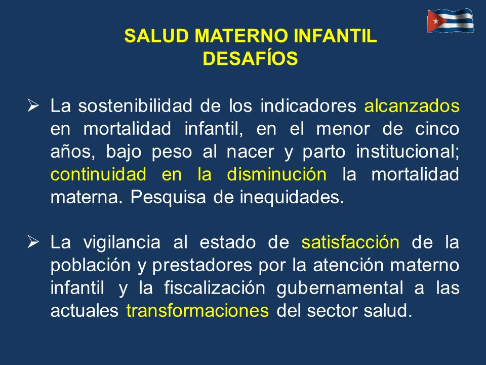 La sostenibilidad de los indicadores alcanzados en mortalidad infantil, en el menor de cinco años, bajo peso al nacer y parto institucional; continuid