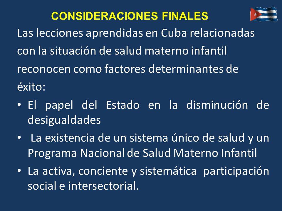 CONSIDERACIONES FINALES Las lecciones aprendidas en Cuba relacionadas con la situación de salud materno infantil reconocen como factores determinantes
