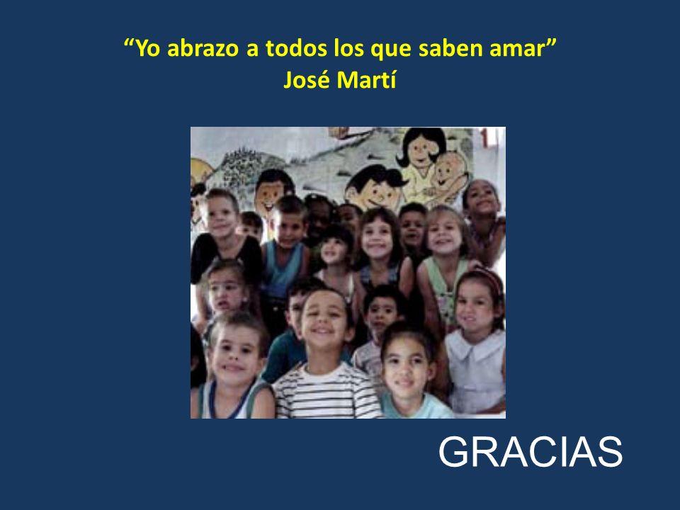 Yo abrazo a todos los que saben amar José Martí GRACIAS