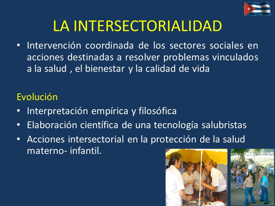 LA INTERSECTORIALIDAD Intervención coordinada de los sectores sociales en acciones destinadas a resolver problemas vinculados a la salud, el bienestar