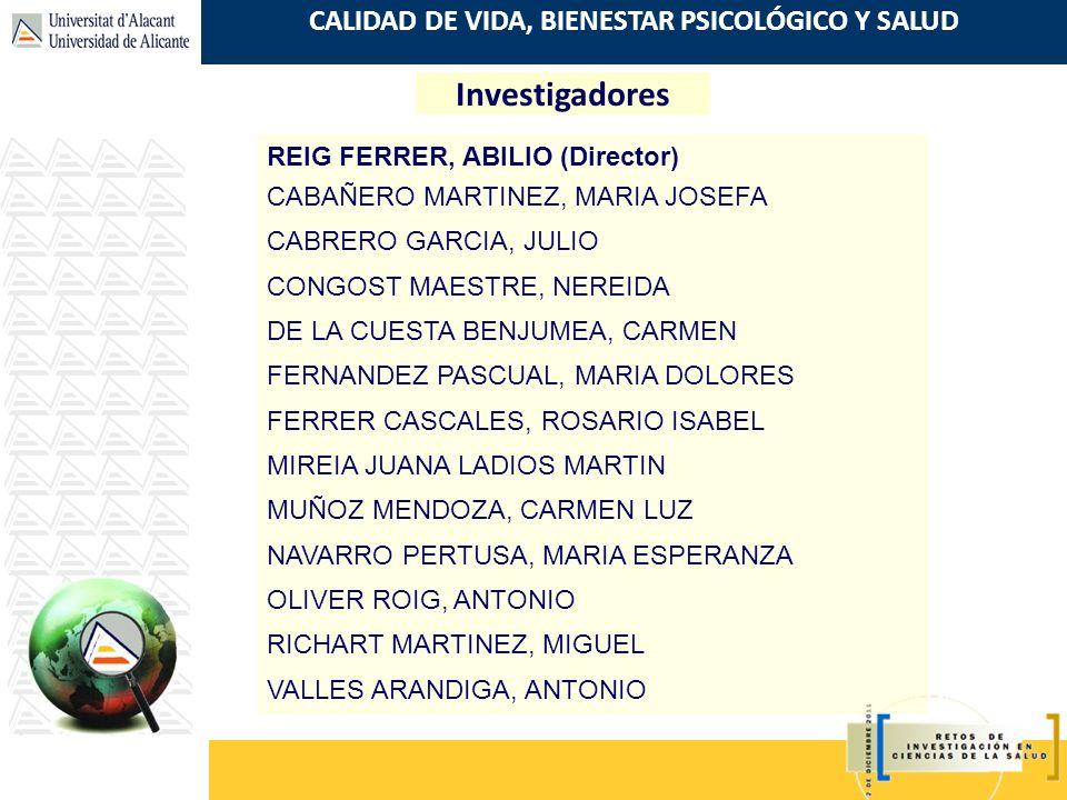CALIDAD DE VIDA, BIENESTAR PSICOLÓGICO Y SALUD Investigadores REIG FERRER, ABILIO (Director) CABAÑERO MARTINEZ, MARIA JOSEFA CABRERO GARCIA, JULIO CON