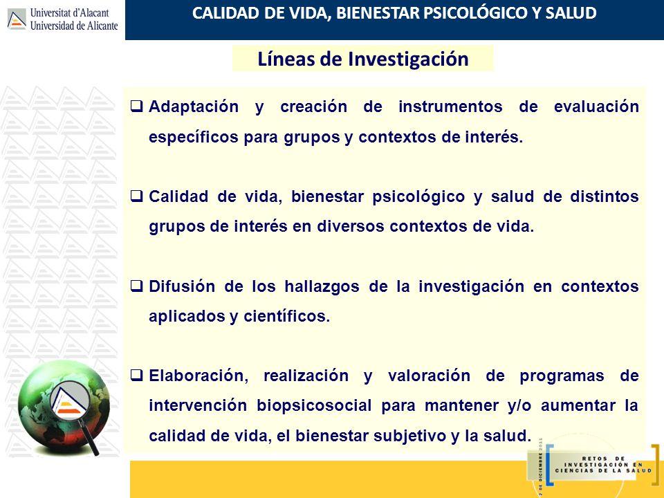 CALIDAD DE VIDA, BIENESTAR PSICOLÓGICO Y SALUD Líneas de Investigación Adaptación y creación de instrumentos de evaluación específicos para grupos y c