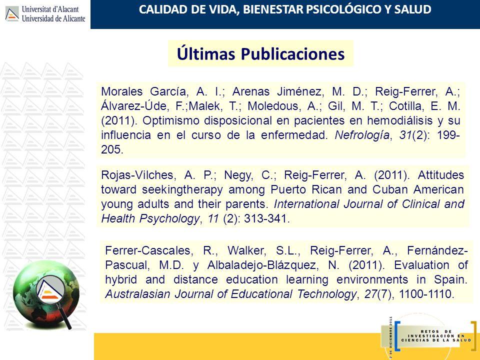 CALIDAD DE VIDA, BIENESTAR PSICOLÓGICO Y SALUD Últimas Publicaciones Ferrer-Cascales, R., Walker, S.L., Reig-Ferrer, A., Fernández- Pascual, M.D. y Al