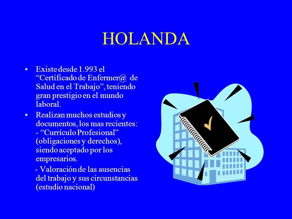 HOLANDA Existe desde 1.993 el Certificado de Enfermer@ de Salud en el Trabajo, teniendo gran prestigio en el mundo laboral. Realizan muchos estudios y