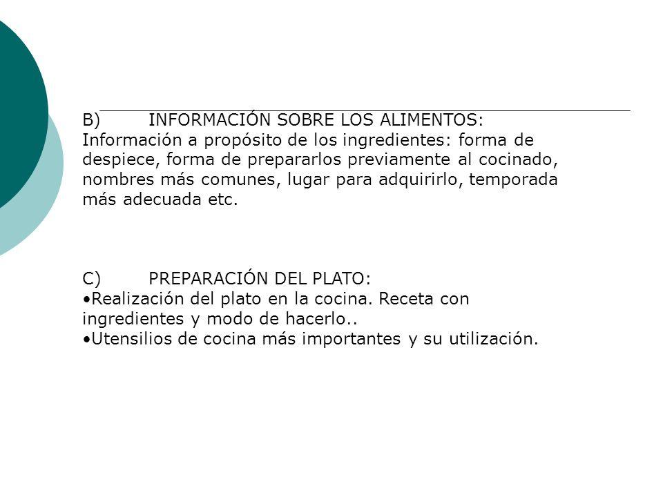 B)INFORMACIÓN SOBRE LOS ALIMENTOS: Información a propósito de los ingredientes: forma de despiece, forma de prepararlos previamente al cocinado, nombr