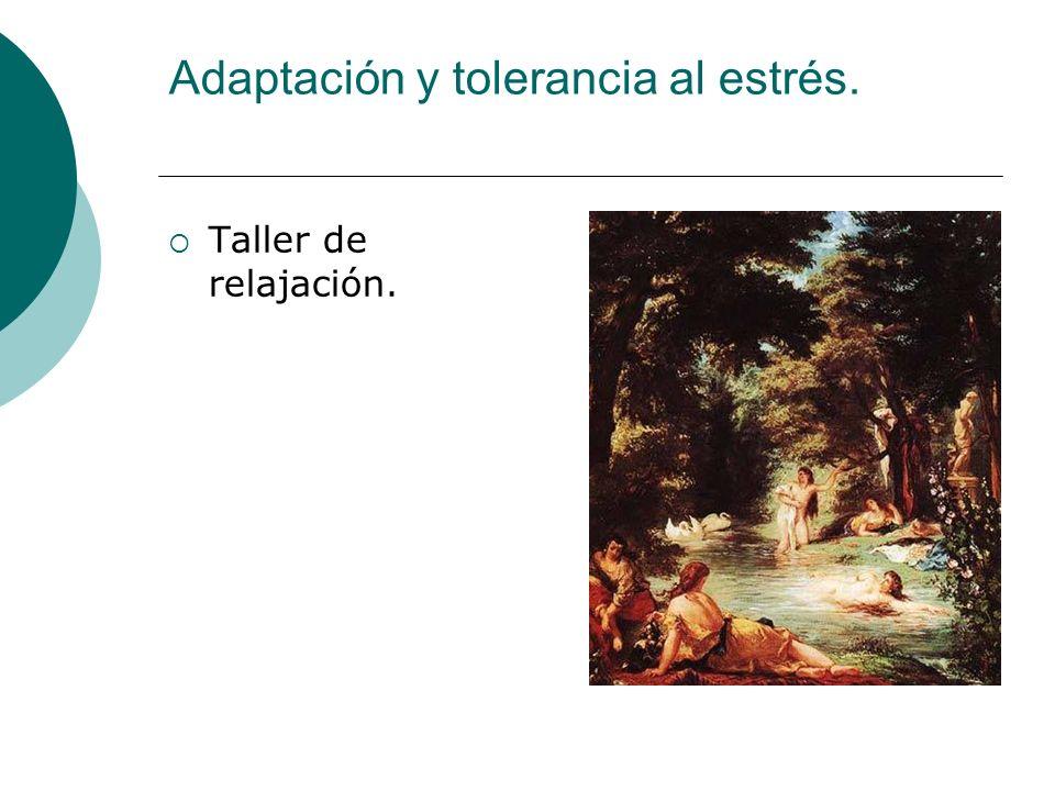 Adaptación y tolerancia al estrés. Taller de relajación.