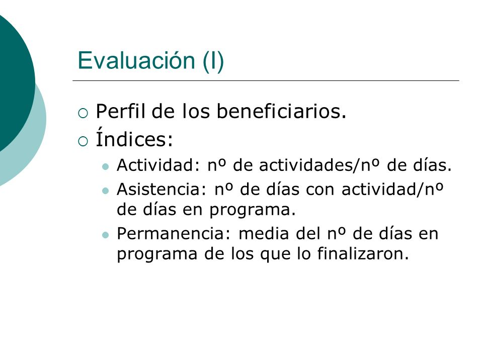 Evaluación (I) Perfil de los beneficiarios. Índices: Actividad: nº de actividades/nº de días. Asistencia: nº de días con actividad/nº de días en progr
