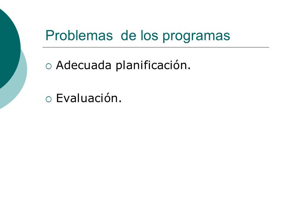 Problemas de los programas Adecuada planificación. Evaluación.