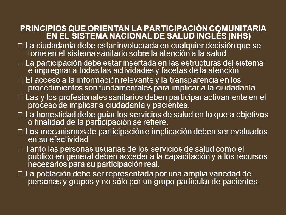 PRINCIPIOS QUE ORIENTAN LA PARTICIPACIÓN COMUNITARIA EN EL SISTEMA NACIONAL DE SALUD INGLÉS (NHS) La ciudadanía debe estar involucrada en cualquier de