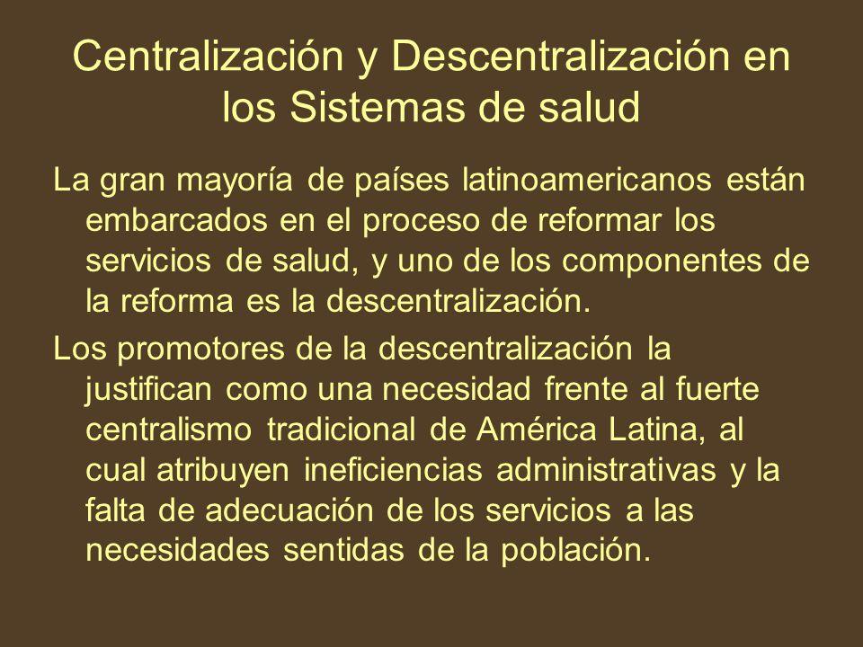 Centralización y Descentralización en los Sistemas de salud La gran mayoría de países latinoamericanos están embarcados en el proceso de reformar los