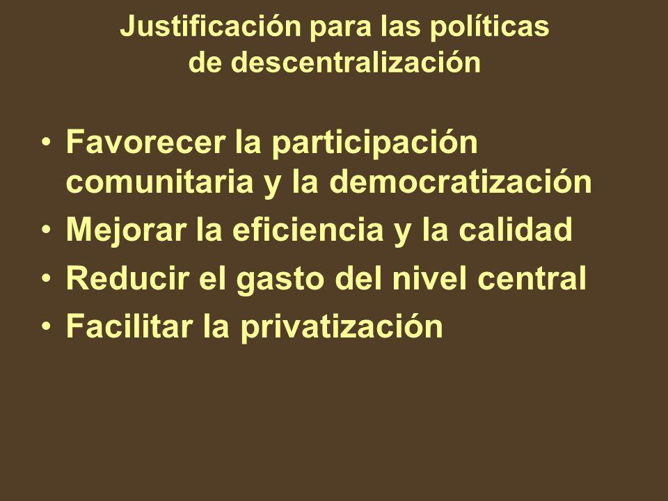 Justificación para las políticas de descentralización Favorecer la participación comunitaria y la democratización Mejorar la eficiencia y la calidad R