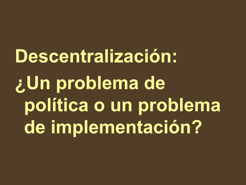 Descentralización: ¿Un problema de política o un problema de implementación?