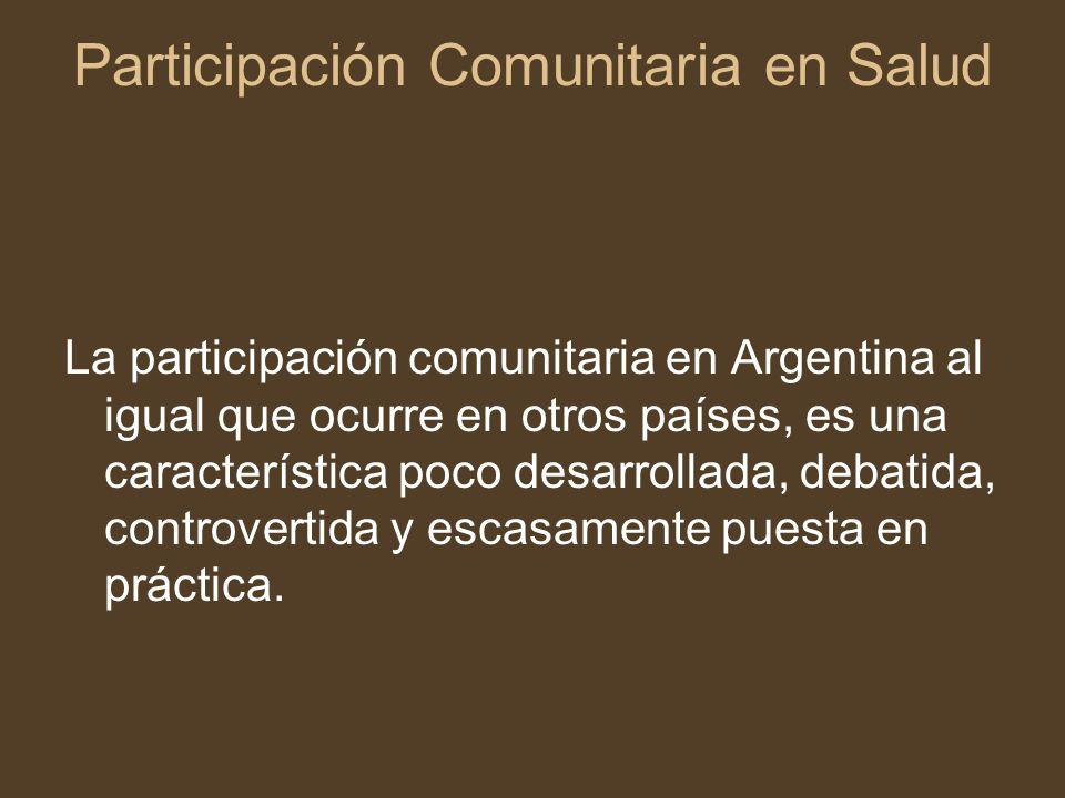 Participación Comunitaria en Salud La participación comunitaria en Argentina al igual que ocurre en otros países, es una característica poco desarroll