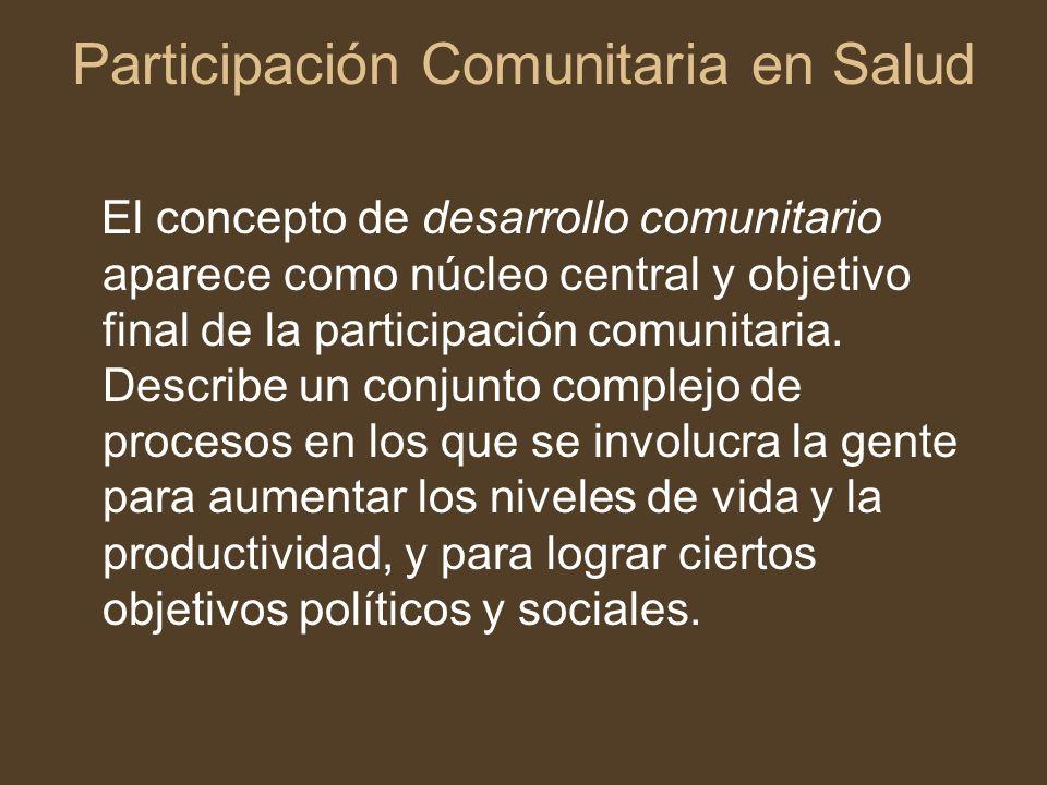 El concepto de desarrollo comunitario aparece como núcleo central y objetivo final de la participación comunitaria. Describe un conjunto complejo de p