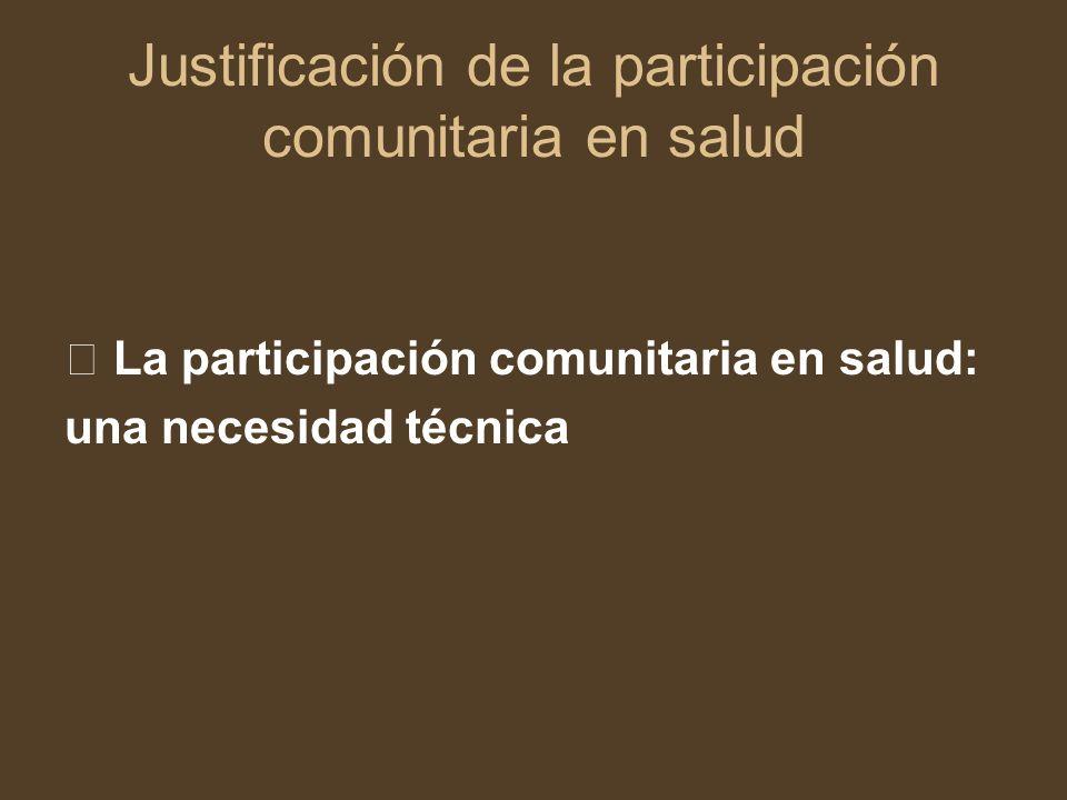 Justificación de la participación comunitaria en salud La participación comunitaria en salud: una necesidad técnica