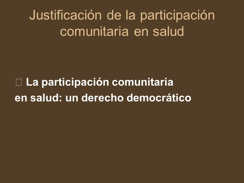 La participación comunitaria en salud: un derecho democrático Justificación de la participación comunitaria en salud