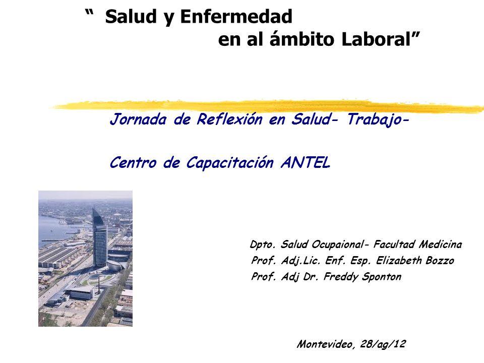 Salud y Enfermedad en al ámbito Laboral Jornada de Reflexión en Salud- Trabajo- Centro de Capacitación ANTEL Dpto.