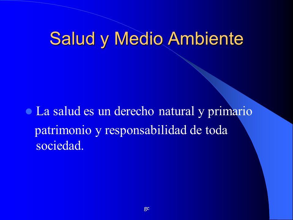 gc Salud y Medio Ambiente La salud es un derecho natural y primario patrimonio y responsabilidad de toda sociedad.