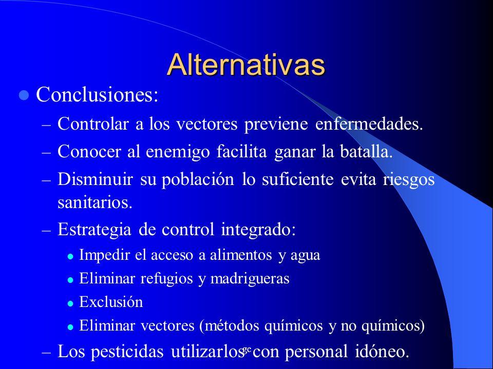 gc Alternativas Conclusiones: – Controlar a los vectores previene enfermedades. – Conocer al enemigo facilita ganar la batalla. – Disminuir su poblaci