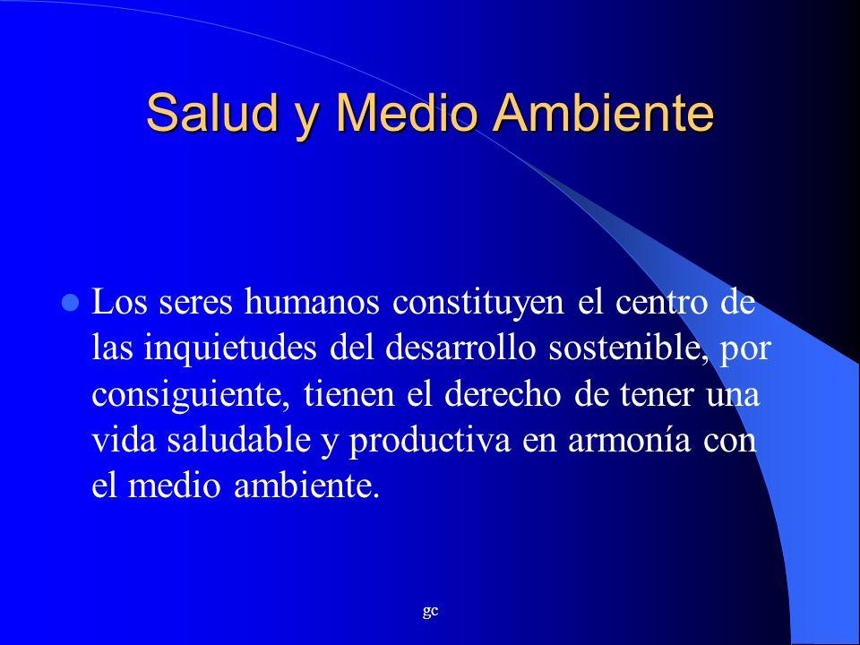 gc Salud y Medio Ambiente Los seres humanos constituyen el centro de las inquietudes del desarrollo sostenible, por consiguiente, tienen el derecho de