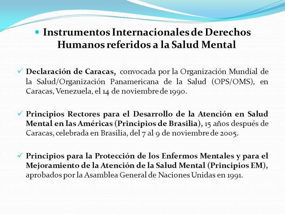 Instrumentos Internacionales de Derechos Humanos referidos a la Salud Mental Declaración de Caracas, convocada por la Organización Mundial de la Salud/Organización Panamericana de la Salud (OPS/OMS), en Caracas, Venezuela, el 14 de noviembre de 1990.