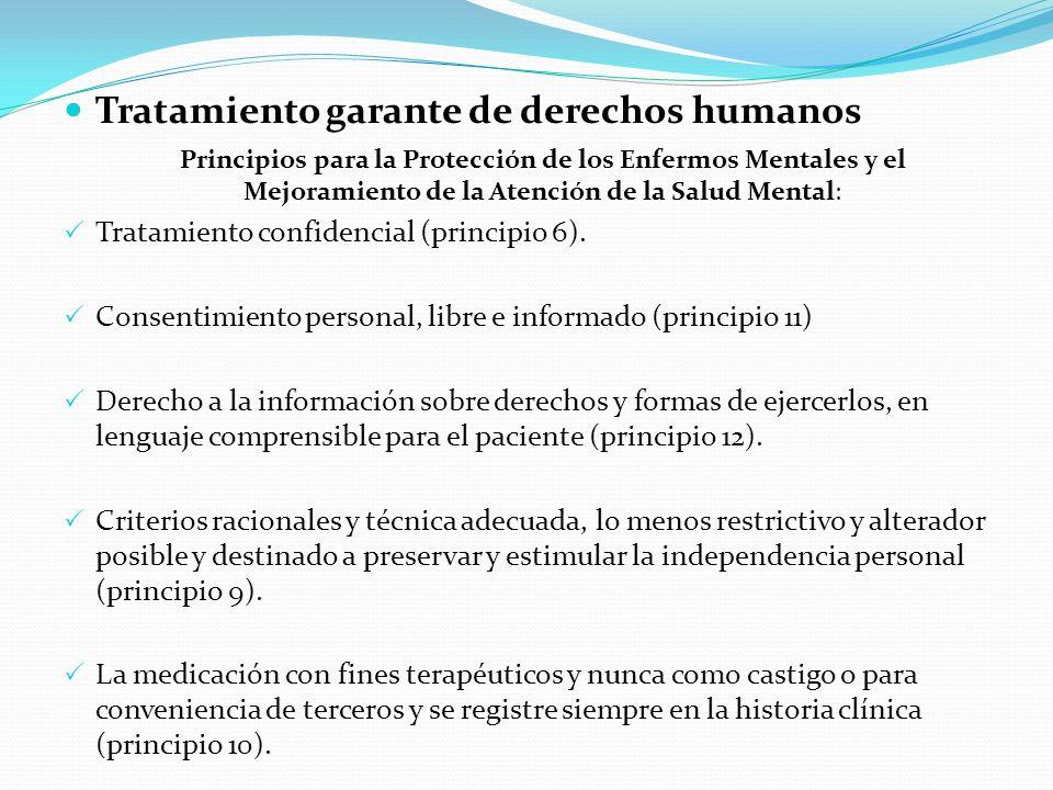 Tratamiento garante de derechos humanos Principios para la Protección de los Enfermos Mentales y el Mejoramiento de la Atención de la Salud Mental: Tratamiento confidencial (principio 6).