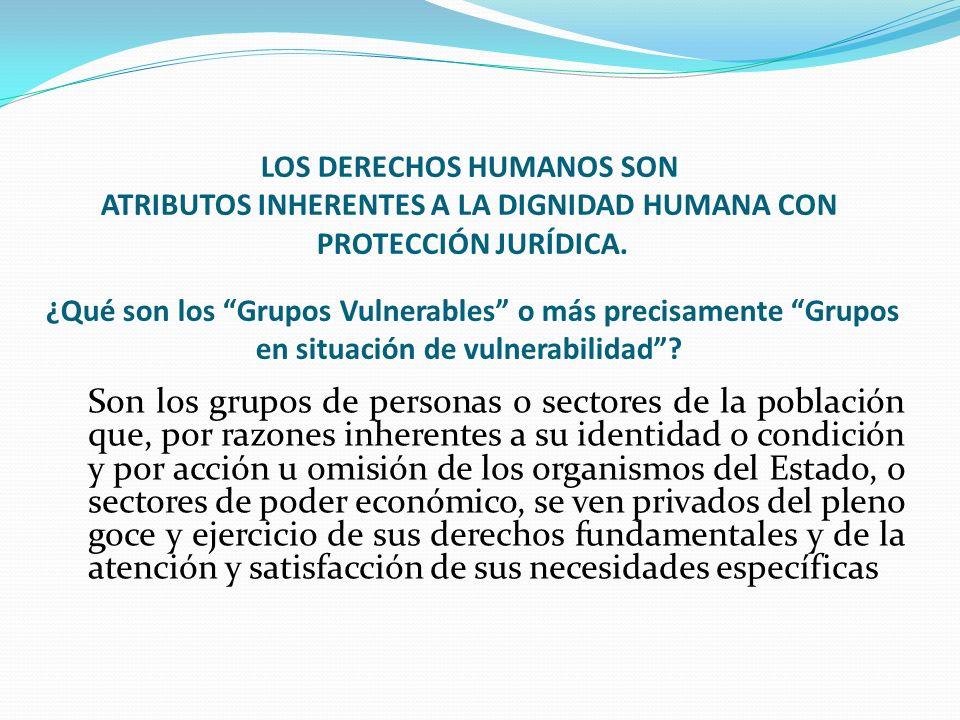 LOS DERECHOS HUMANOS SON ATRIBUTOS INHERENTES A LA DIGNIDAD HUMANA CON PROTECCIÓN JURÍDICA.