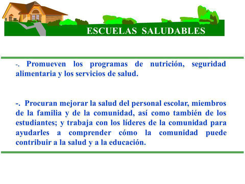 -. Promueven los programas de nutrición, seguridad alimentaria y los servicios de salud. -. Procuran mejorar la salud del personal escolar, miembros d