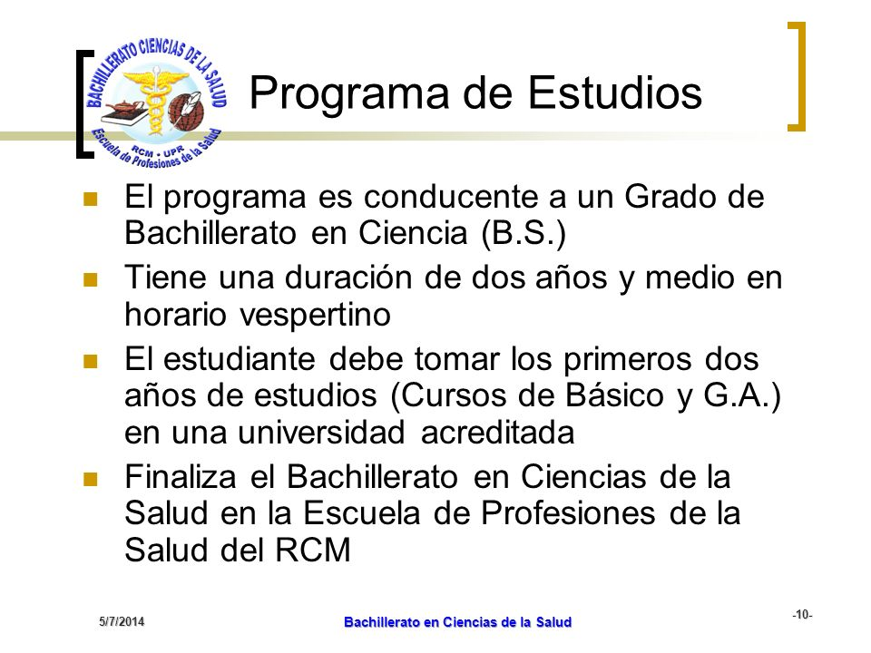 5/7/2014 Bachillerato en Ciencias de la Salud -10- Programa de Estudios El programa es conducente a un Grado de Bachillerato en Ciencia (B.S.) Tiene u
