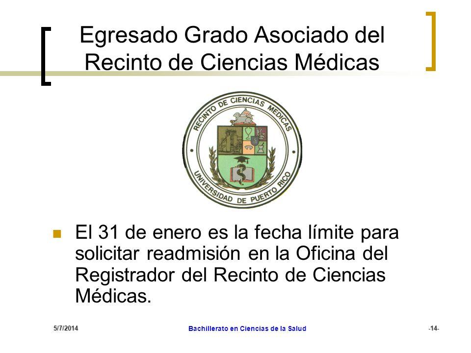 5/7/2014 Bachillerato en Ciencias de la Salud 14 -14- Egresado Grado Asociado del Recinto de Ciencias Médicas El 31 de enero es la fecha límite para s