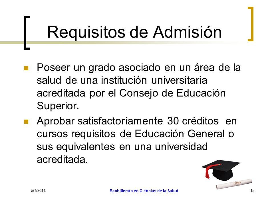 5/7/2014 Bachillerato en Ciencias de la Salud-15- Requisitos de Admisión Poseer un grado asociado en un área de la salud de una institución universita