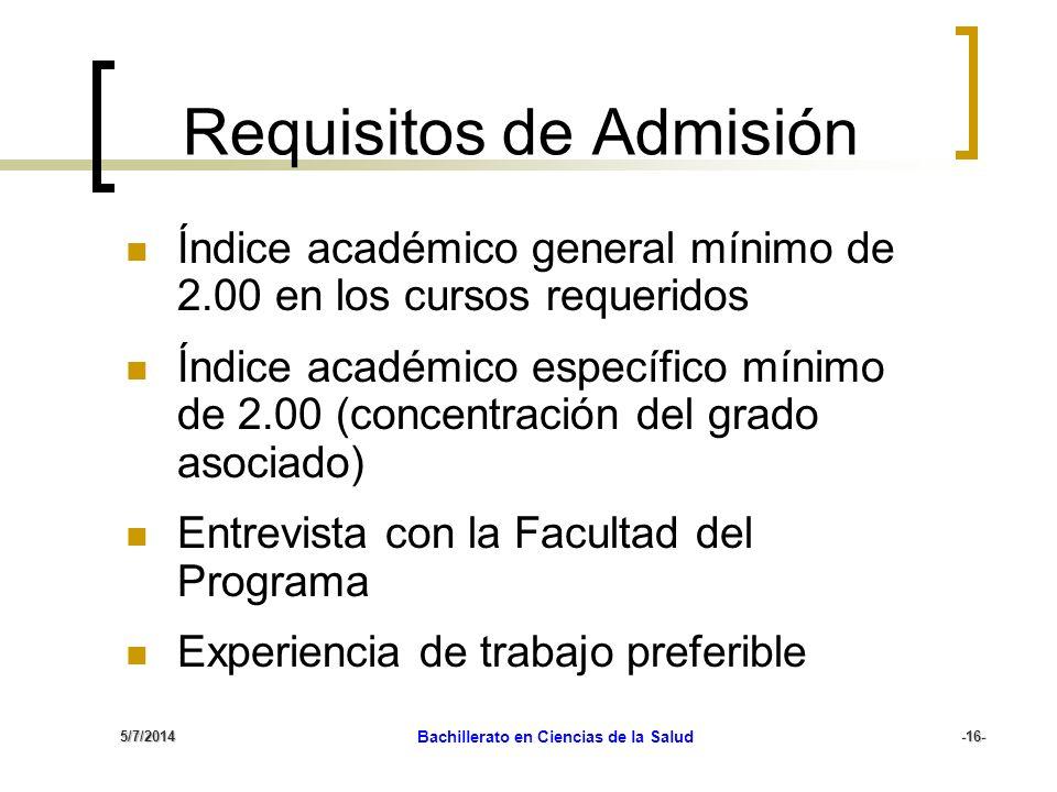 5/7/2014 Bachillerato en Ciencias de la Salud-16- Requisitos de Admisión Índice académico general mínimo de 2.00 en los cursos requeridos Índice acadé
