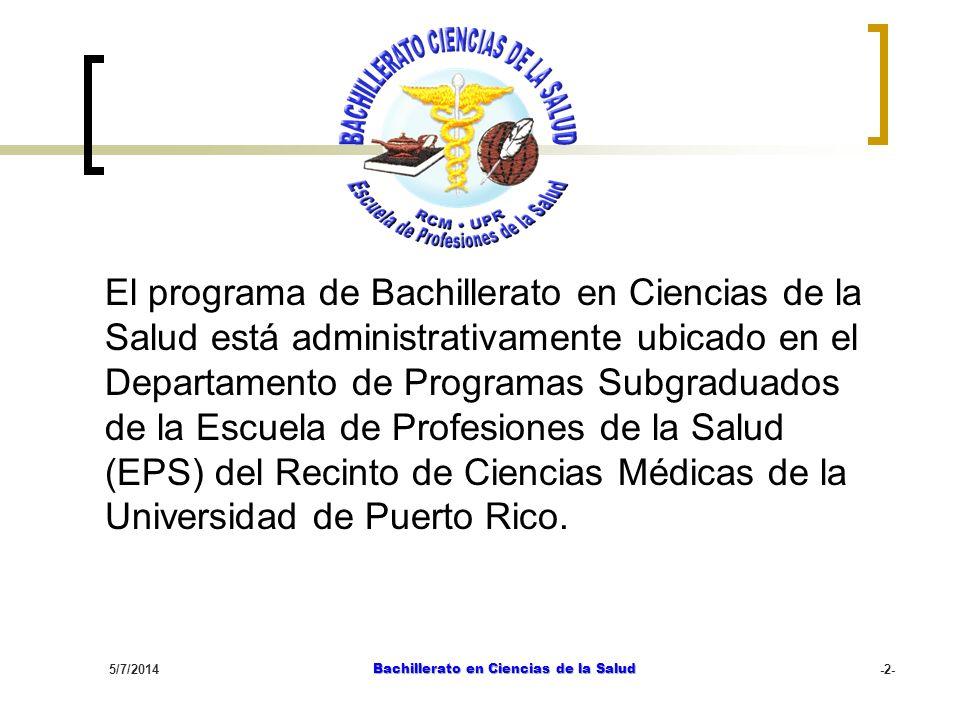 5/7/2014 Bachillerato en Ciencias de la Salud -2- El programa de Bachillerato en Ciencias de la Salud está administrativamente ubicado en el Departame