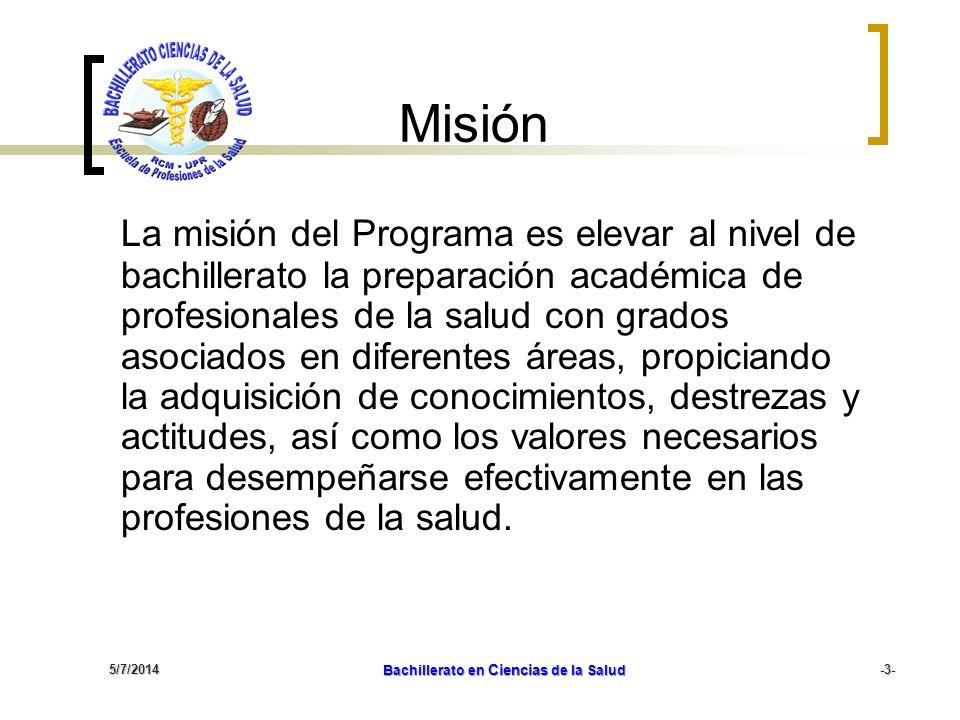 5/7/2014 Bachillerato en Ciencias de la Salud -3- Misión La misión del Programa es elevar al nivel de bachillerato la preparación académica de profesi