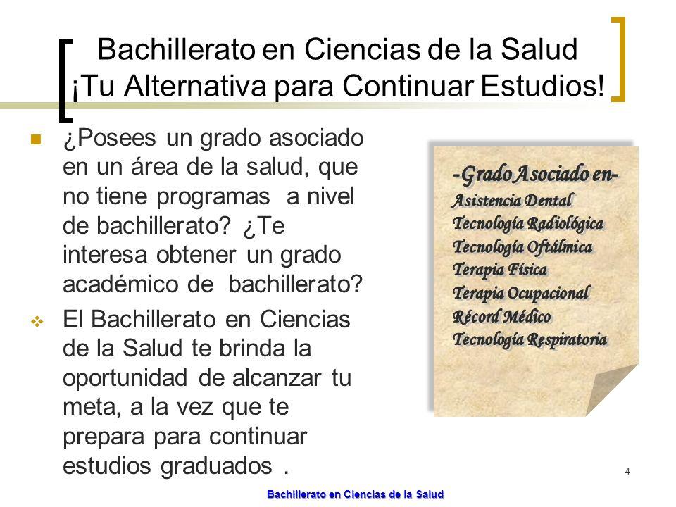 5/7/2014 Bachillerato en Ciencias de la Salud-15- Requisitos de Admisión Poseer un grado asociado en un área de la salud de una institución universitaria acreditada por el Consejo de Educación Superior.